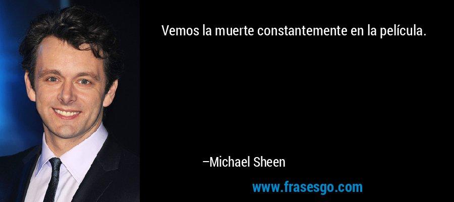 Vemos la muerte constantemente en la película. – Michael Sheen