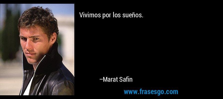 Vivimos por los sueños. – Marat Safin