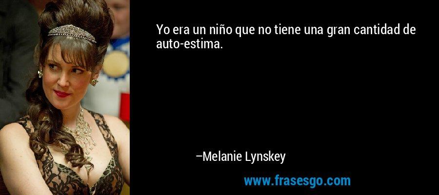 Yo era un niño que no tiene una gran cantidad de auto-estima. – Melanie Lynskey