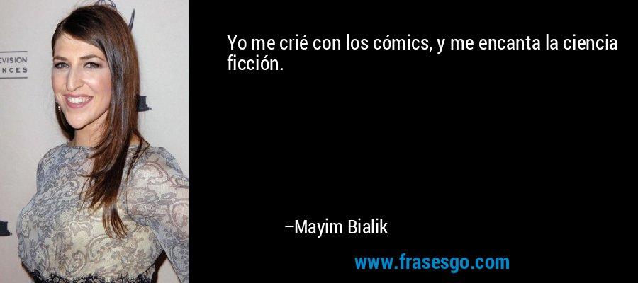 Yo me crié con los cómics, y me encanta la ciencia ficción. – Mayim Bialik