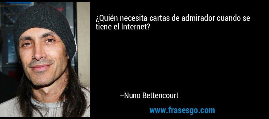 ¿Quién necesita cartas de admirador cuando se tiene el Internet? – Nuno Bettencourt
