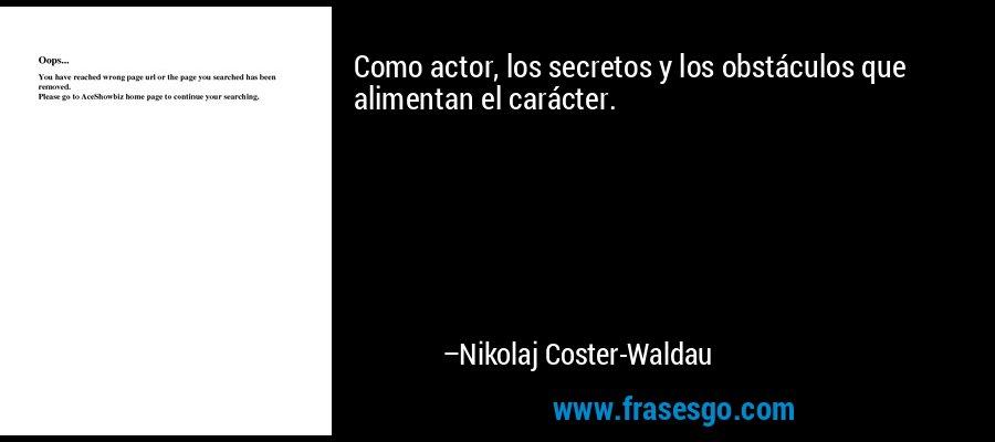 Como actor, los secretos y los obstáculos que alimentan el carácter. – Nikolaj Coster-Waldau