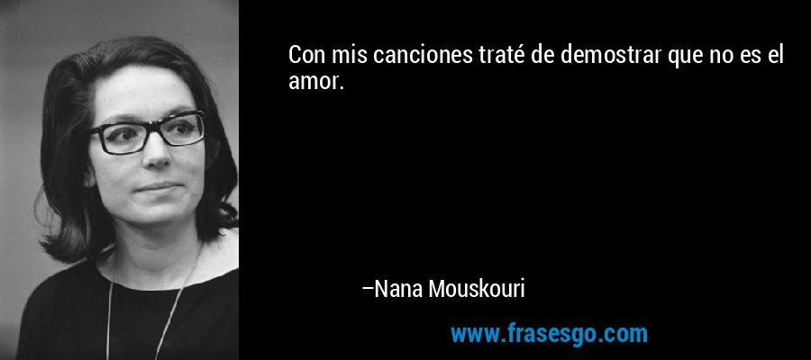 Con mis canciones traté de demostrar que no es el amor. – Nana Mouskouri