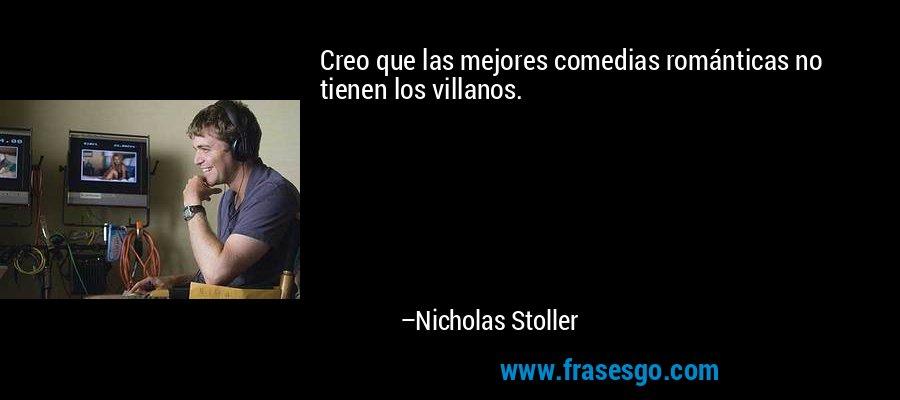 Creo que las mejores comedias románticas no tienen los villanos. – Nicholas Stoller
