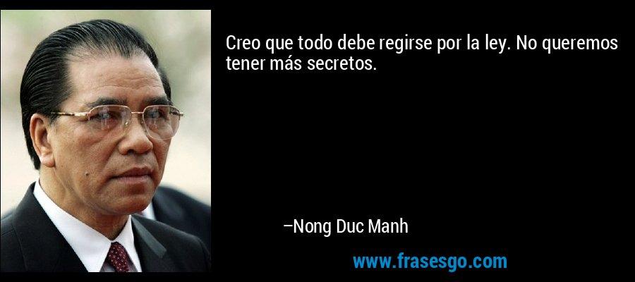 Creo que todo debe regirse por la ley. No queremos tener más secretos. – Nong Duc Manh