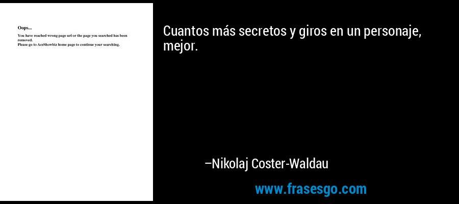 Cuantos más secretos y giros en un personaje, mejor. – Nikolaj Coster-Waldau