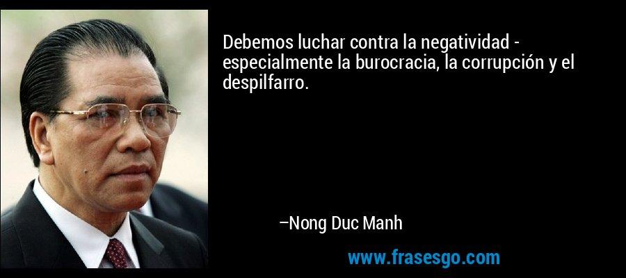 Debemos luchar contra la negatividad - especialmente la burocracia, la corrupción y el despilfarro. – Nong Duc Manh