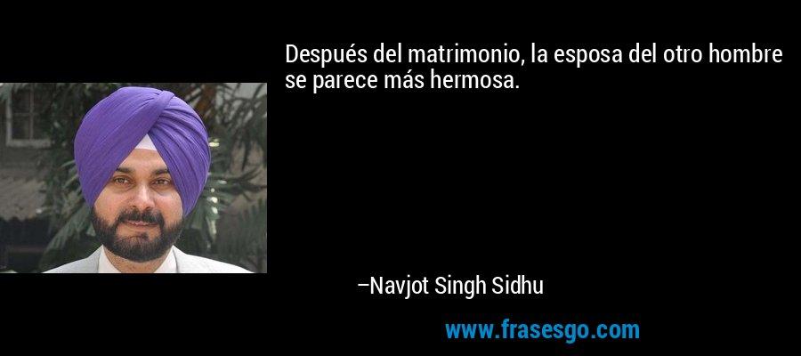 Después del matrimonio, la esposa del otro hombre se parece más hermosa. – Navjot Singh Sidhu