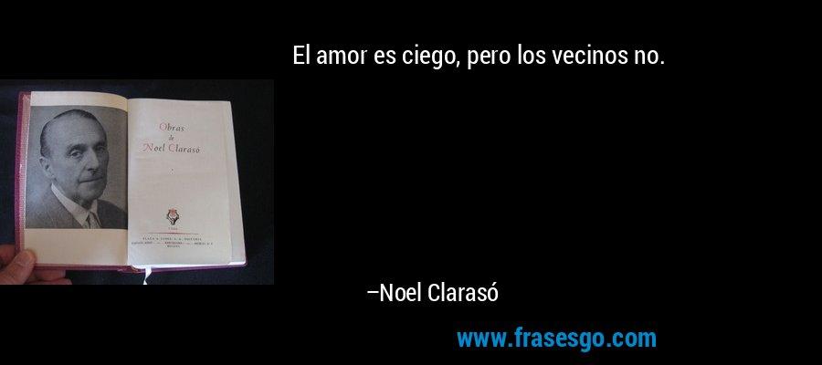 El amor es ciego, pero los vecinos no. – Noel Clarasó