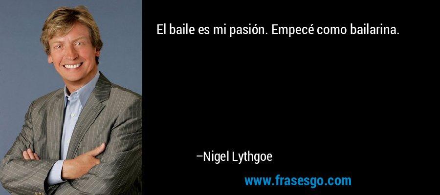 El baile es mi pasión. Empecé como bailarina. – Nigel Lythgoe