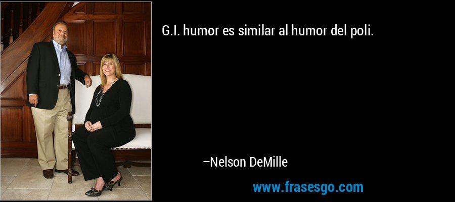 G.I. humor es similar al humor del poli. – Nelson DeMille