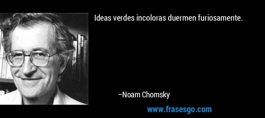Ideas verdes incoloras duermen furiosamente. – Noam Chomsky