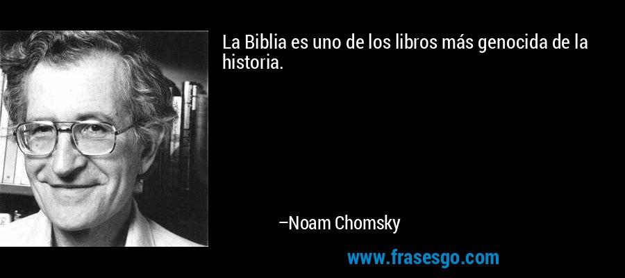 La Biblia es uno de los libros más genocida de la historia. – Noam Chomsky
