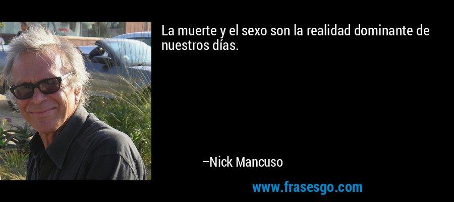 La muerte y el sexo son la realidad dominante de nuestros días. – Nick Mancuso