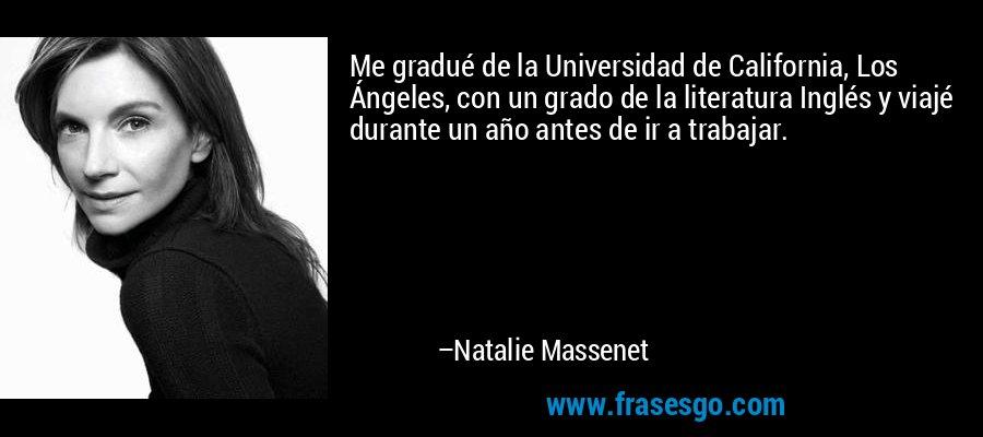 Me gradué de la Universidad de California, Los Ángeles, con un grado de la literatura Inglés y viajé durante un año antes de ir a trabajar. – Natalie Massenet
