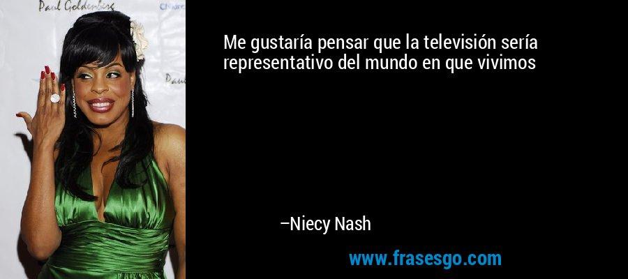 Me gustaría pensar que la televisión sería representativo del mundo en que vivimos – Niecy Nash