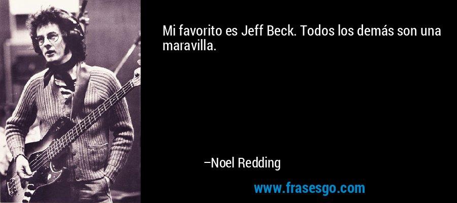 Mi favorito es Jeff Beck. Todos los demás son una maravilla. – Noel Redding