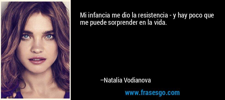 Mi infancia me dio la resistencia - y hay poco que me puede sorprender en la vida. – Natalia Vodianova
