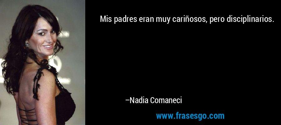 Mis padres eran muy cariñosos, pero disciplinarios. – Nadia Comaneci