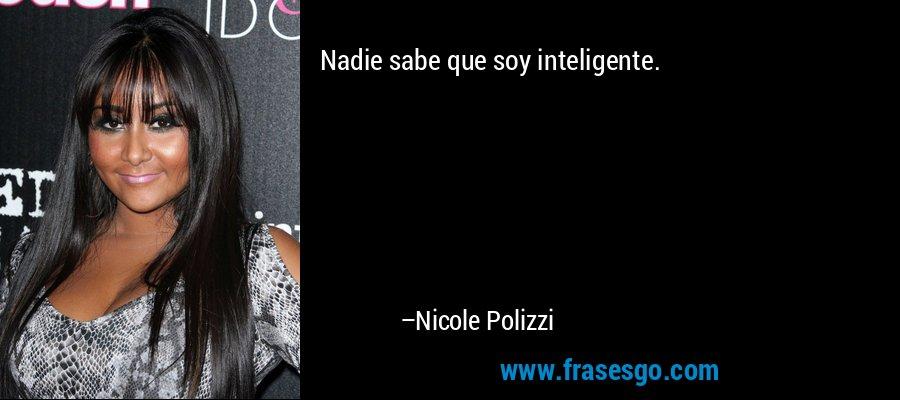 Nadie sabe que soy inteligente. – Nicole Polizzi