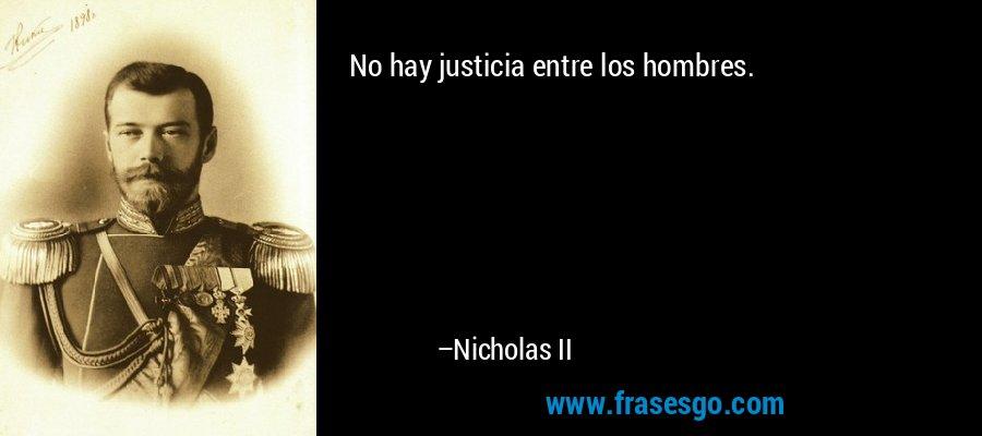 No hay justicia entre los hombres. – Nicholas II