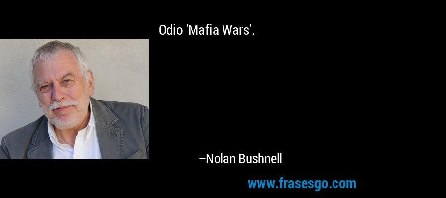 Odio 'Mafia Wars'. – Nolan Bushnell