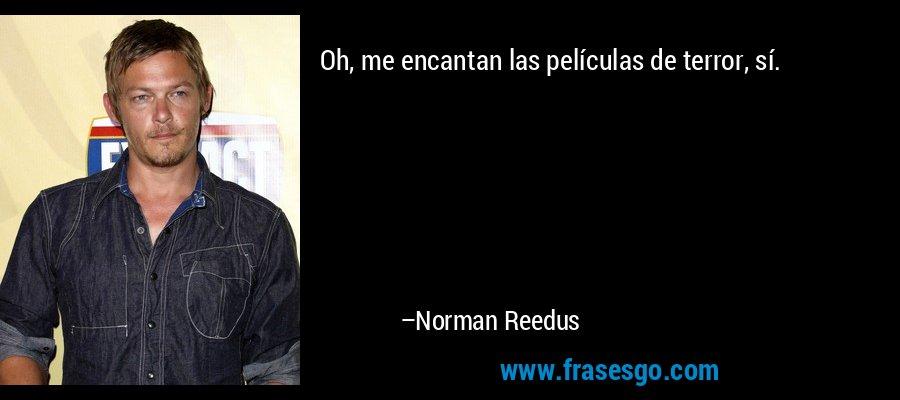 Oh, me encantan las películas de terror, sí. – Norman Reedus