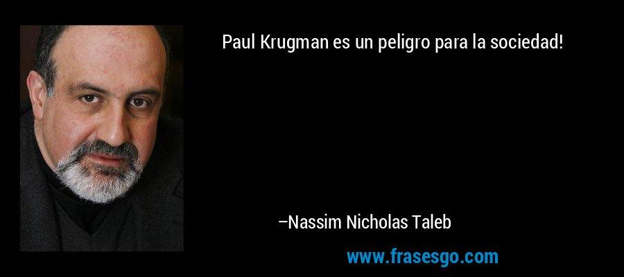 Paul Krugman es un peligro para la sociedad! – Nassim Nicholas Taleb