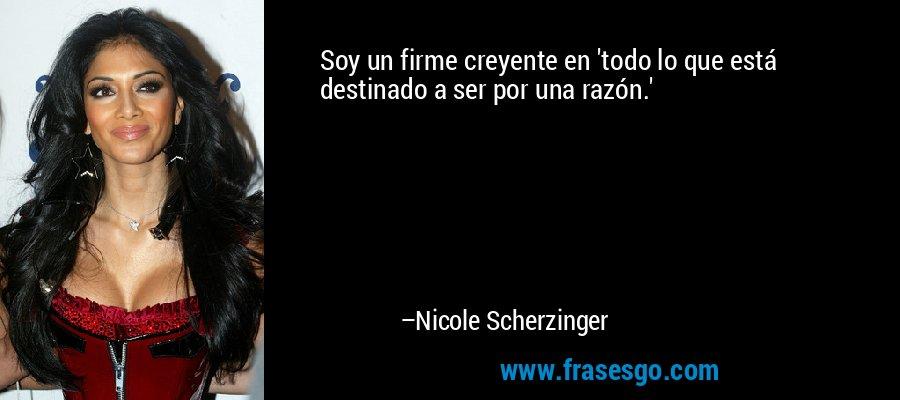 Soy un firme creyente en 'todo lo que está destinado a ser por una razón.' – Nicole Scherzinger