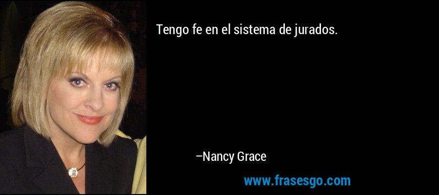 Tengo fe en el sistema de jurados. – Nancy Grace