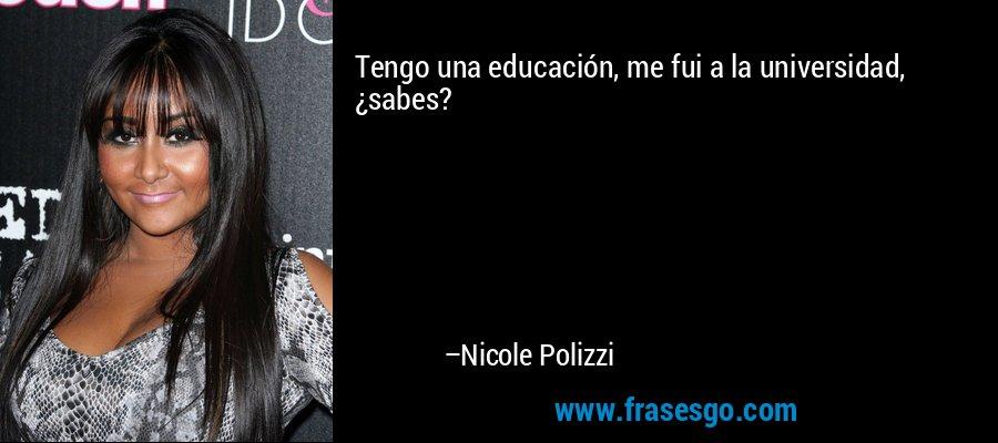 Tengo una educación, me fui a la universidad, ¿sabes? – Nicole Polizzi