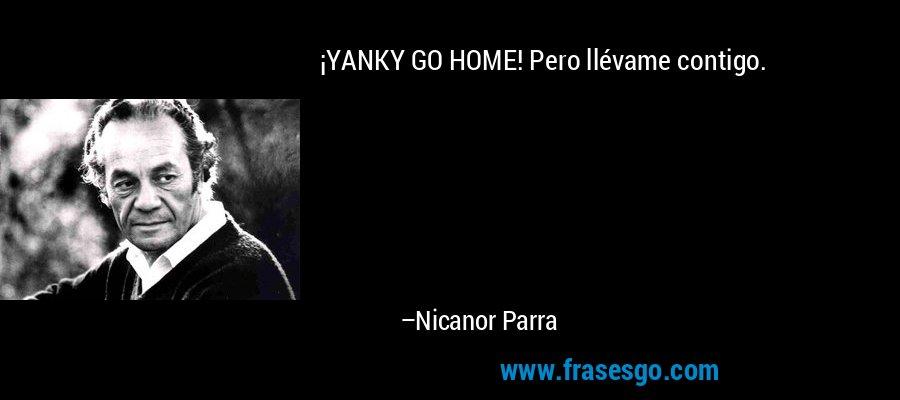 ¡YANKY GO HOME! Pero llévame contigo. – Nicanor Parra