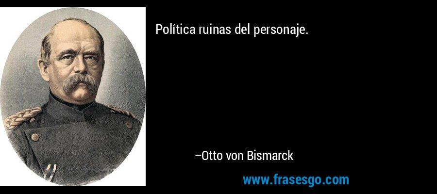 Política ruinas del personaje. – Otto von Bismarck