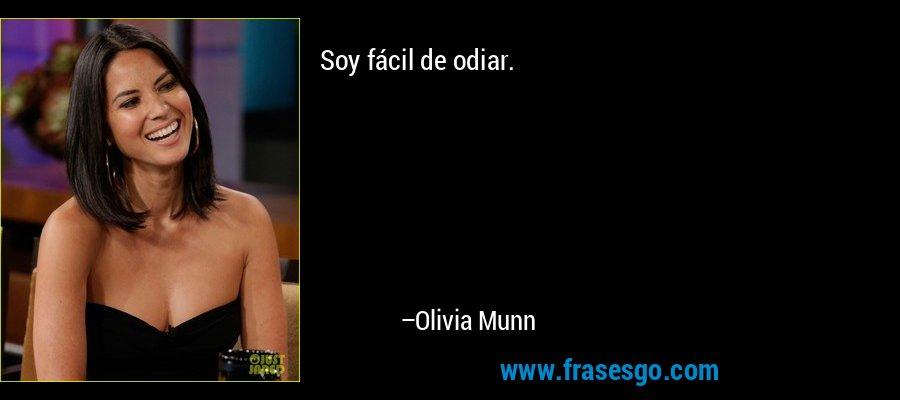 Soy fácil de odiar. – Olivia Munn