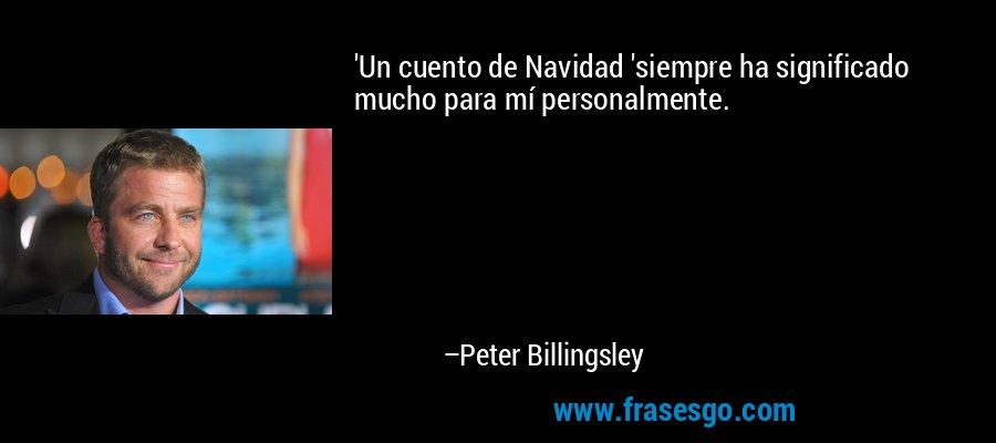'Un cuento de Navidad 'siempre ha significado mucho para mí personalmente. – Peter Billingsley