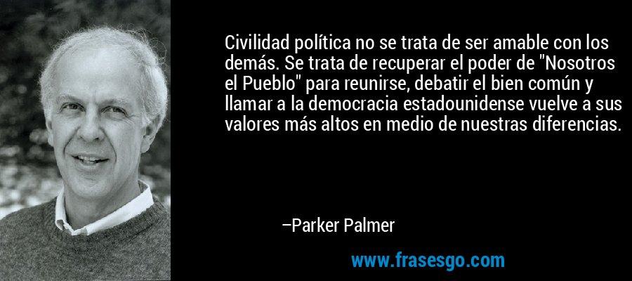 Civilidad política no se trata de ser amable con los demás. Se trata de recuperar el poder de
