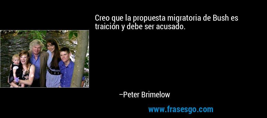 Creo que la propuesta migratoria de Bush es traición y debe ser acusado. – Peter Brimelow