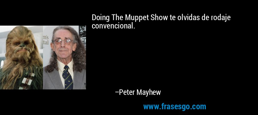 Doing The Muppet Show te olvidas de rodaje convencional. – Peter Mayhew