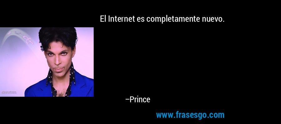 El Internet es completamente nuevo. – Prince