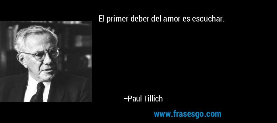 El primer deber del amor es escuchar. – Paul Tillich