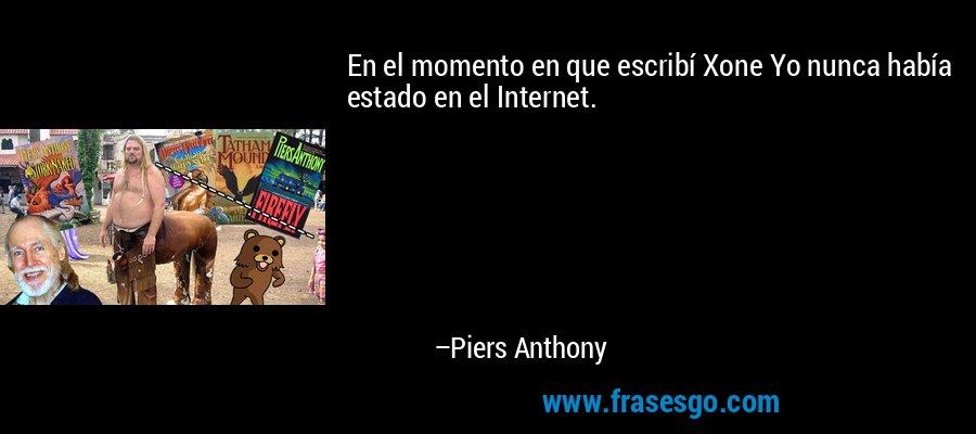 En el momento en que escribí Xone Yo nunca había estado en el Internet. – Piers Anthony