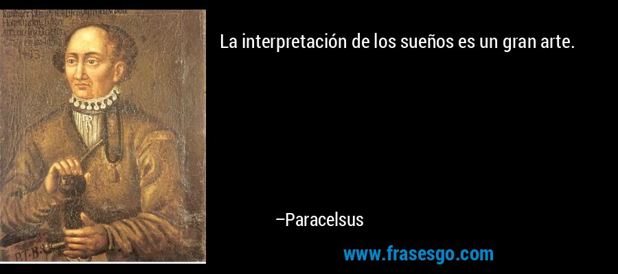 La interpretación de los sueños es un gran arte. – Paracelsus