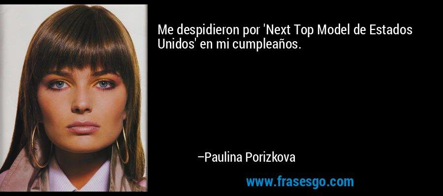 Me despidieron por 'Next Top Model de Estados Unidos' en mi cumpleaños. – Paulina Porizkova