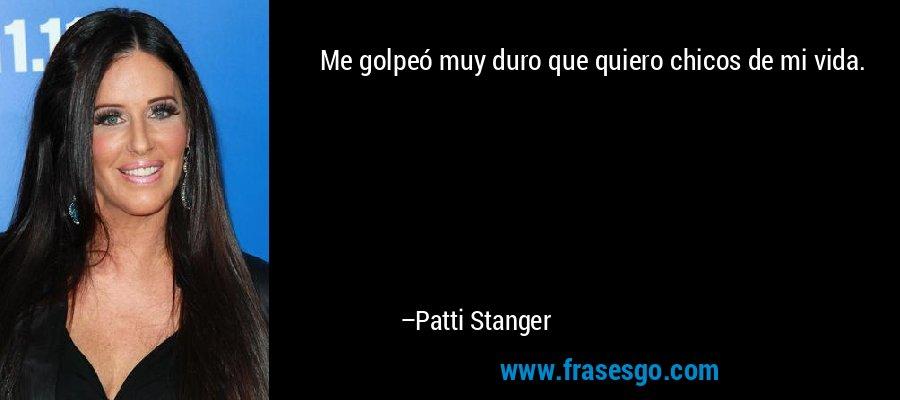 Me golpeó muy duro que quiero chicos de mi vida. – Patti Stanger