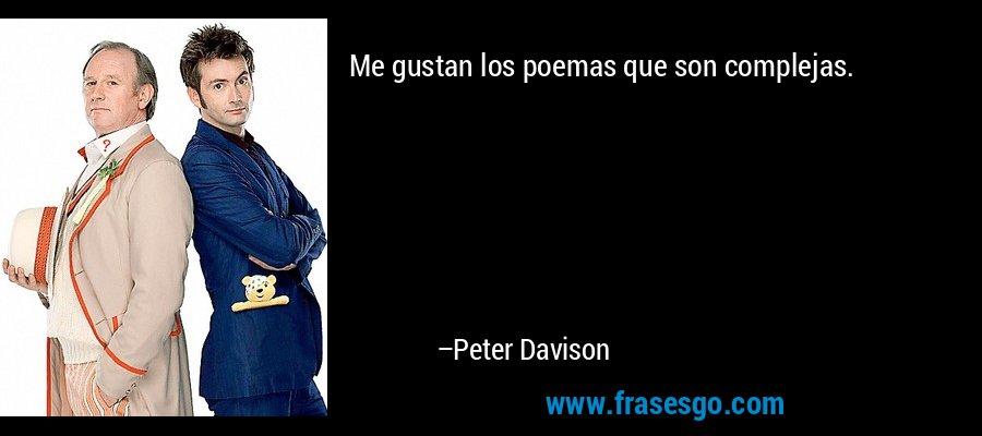 Me gustan los poemas que son complejas. – Peter Davison