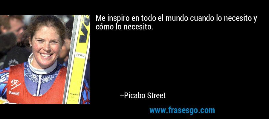 Me inspiro en todo el mundo cuando lo necesito y cómo lo necesito. – Picabo Street
