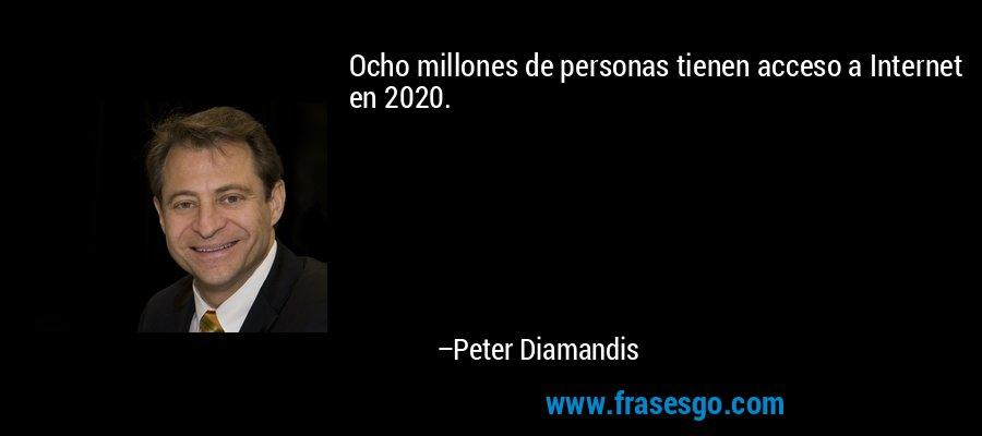 Ocho millones de personas tienen acceso a Internet en 2020. – Peter Diamandis