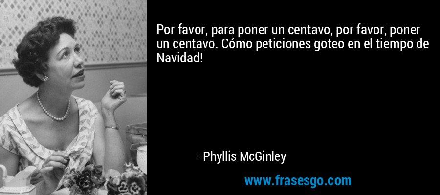 Por favor, para poner un centavo, por favor, poner un centavo. Cómo peticiones goteo en el tiempo de Navidad! – Phyllis McGinley