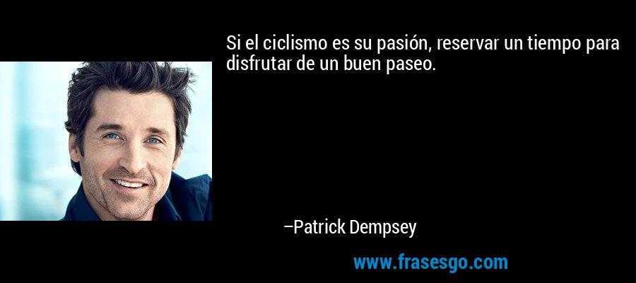 Si el ciclismo es su pasión, reservar un tiempo para disfrutar de un buen paseo. – Patrick Dempsey