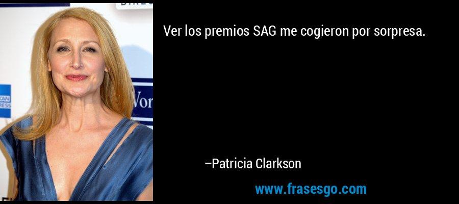 Ver los premios SAG me cogieron por sorpresa. – Patricia Clarkson